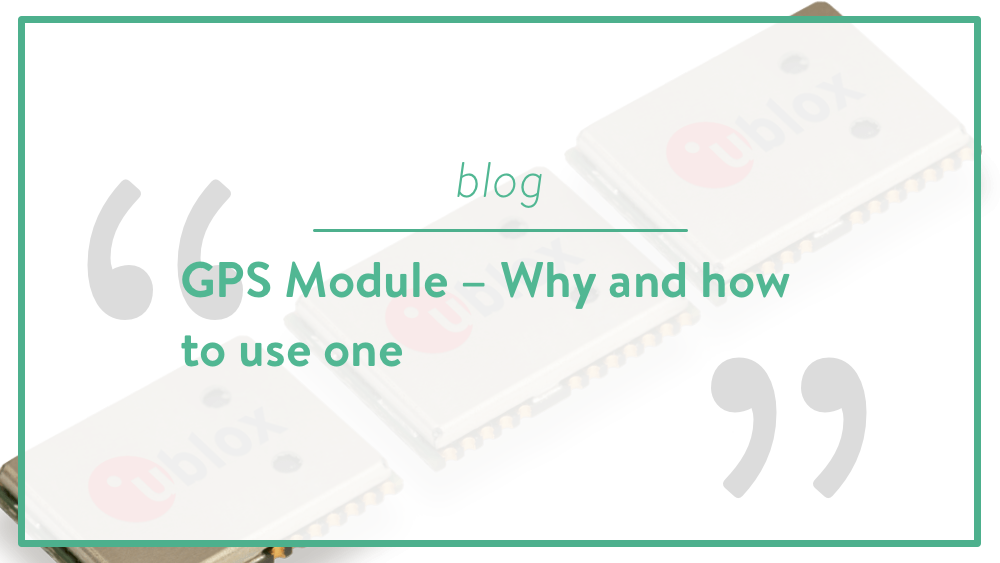 GPS Module – Why and how to use one