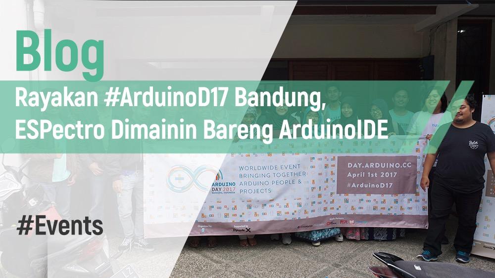 Rayakan #ArduinoD17 Bandung, ESPectro Dimainin Bareng ArduinoIDE