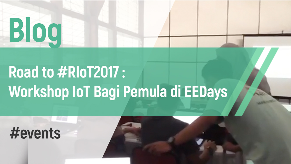 Road to #RIoT2017 : Workshop IoT Bagi Pemula di EEDays