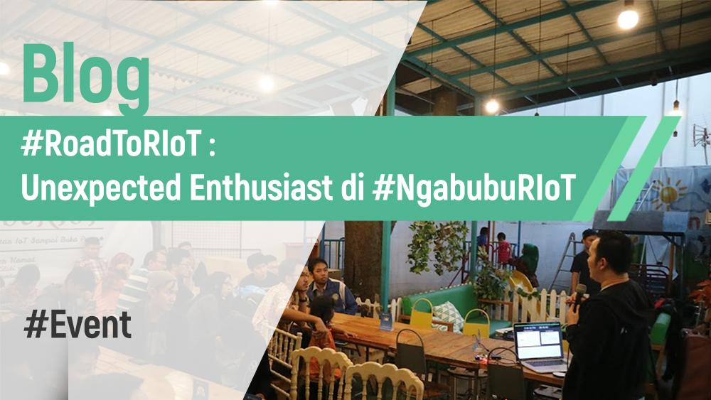 #RoadToRIoT: Unexpected Enthusiast di #NgabubuRIoT